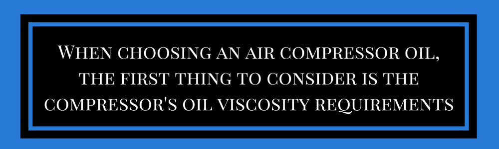 when choosing an air compressor oil, the first thing to consider is the compressor's oil viscosity requirements