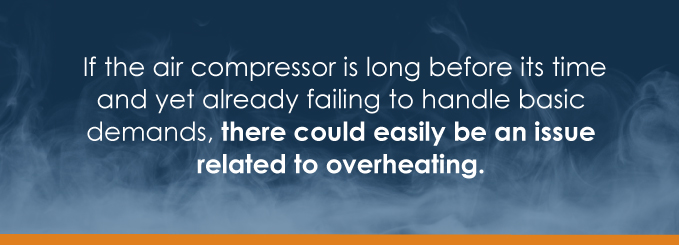 If the air compressor is long before its time and yet already failing to handle basic demands, there could easily be an issue related to overheating