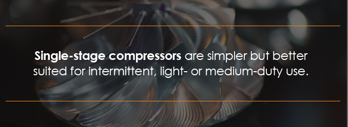 single stage compressors are simpler but better suited for intermittent, light or medium-duty use