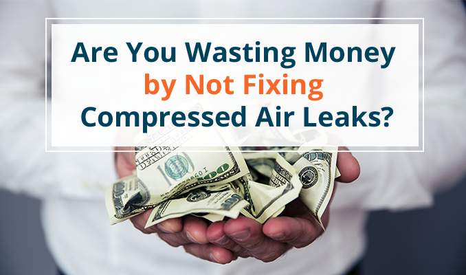 are you wasting money by not fixing compressed air leaks