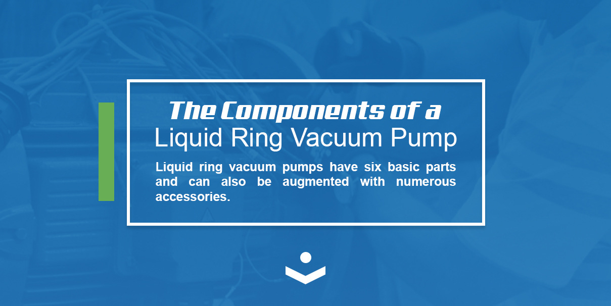 liquid ring vacuum pumps have six basic parts and can also be augmented with numerous accessories