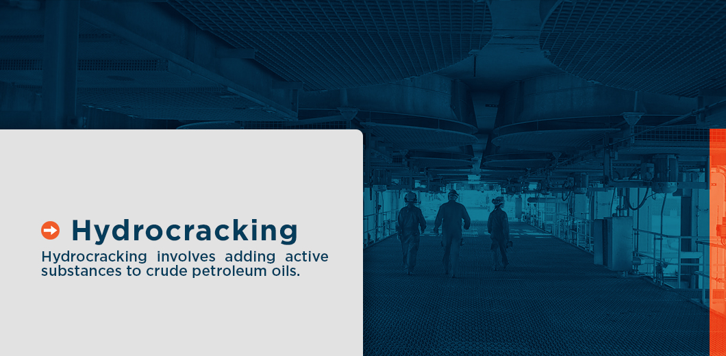 hydrocracking involves adding active substances to crude petroleum oils