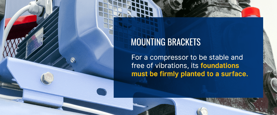for a compressor to be stable and free of vibrations, its foundations must be firmly planted to a surface