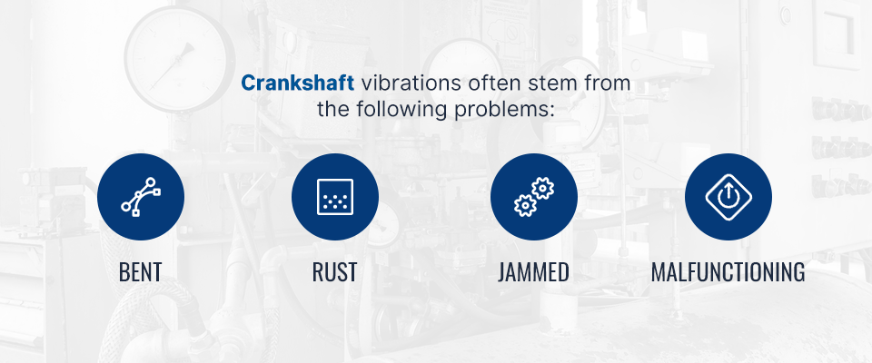 crankshaft vibrations often stem from bent, rust, jammed or malfunctioning issues