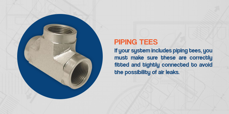 piping tees should be correctly fitted and tightly connected