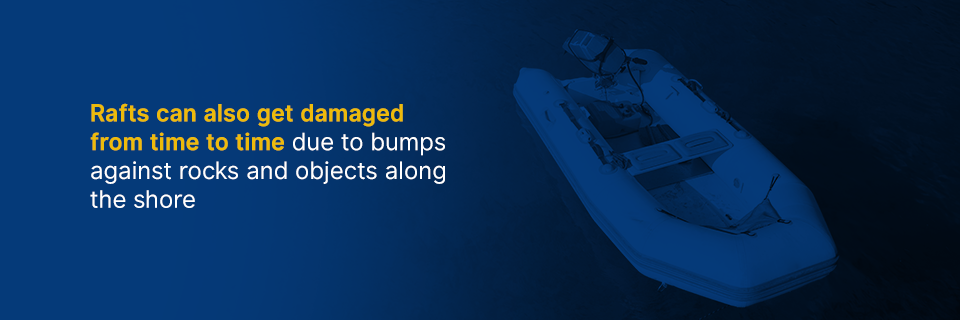 rafts can also get damaged due to bumps against rocks and objects