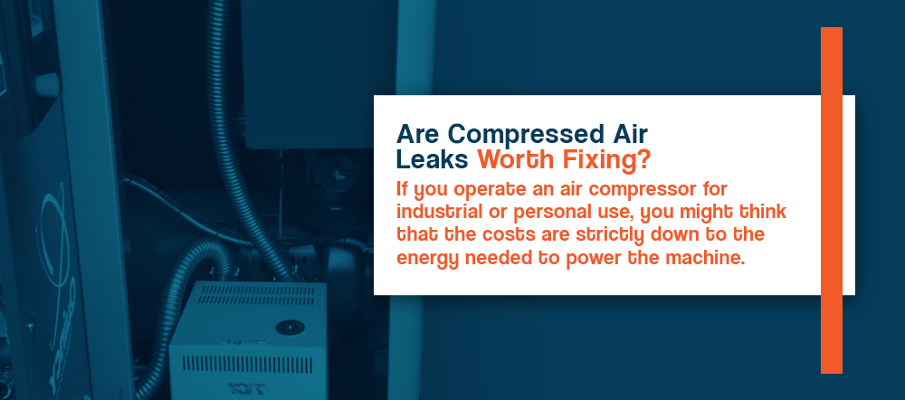 Are Compressed Air Leaks Worth Fixing?
