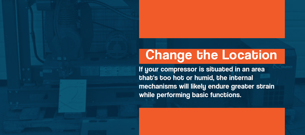 Change the location of your air compressor if it's in a hot or humid area