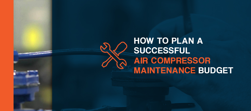 How to Plan a Successful Air Compressor Maintenance Budget