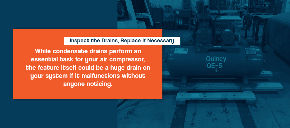 Inspect the drains, replace if necessary