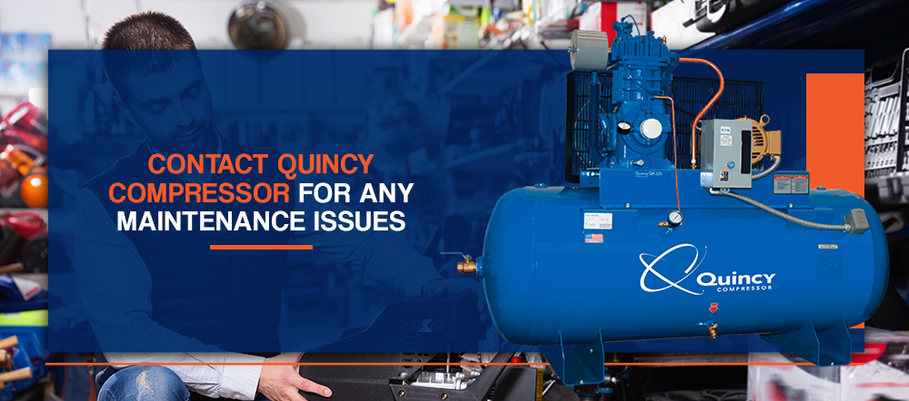 Contact Quincy Compressor for any maintenance issues