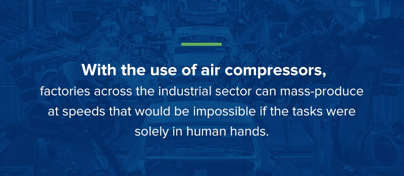 with air compressors, factories can mass-product at speeds that would be impossible solely by human hands