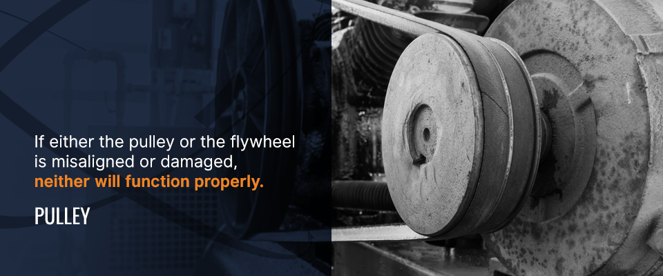 if either the pulley or the flywheel is misaligned or damaged, neither will function properly