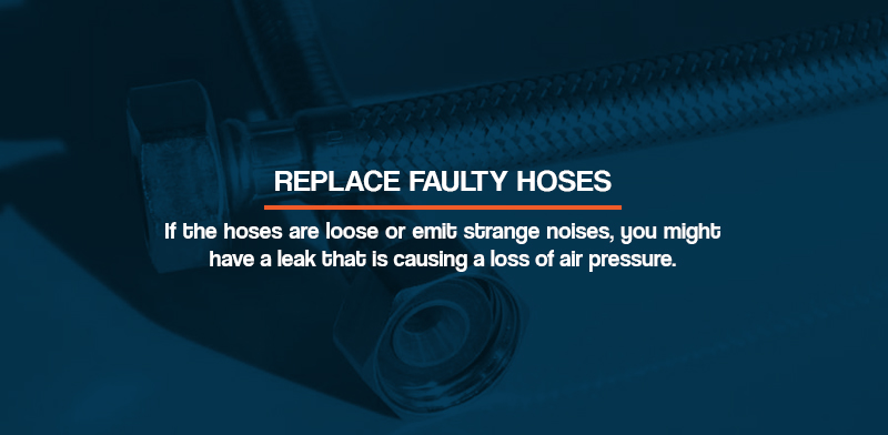 if hoses are loose or emit strange noises, you might have a leak that is causing a loss of air pressure
