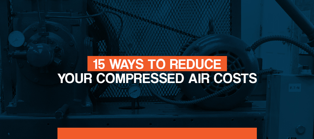 15 ways to reduce your compressed air costs