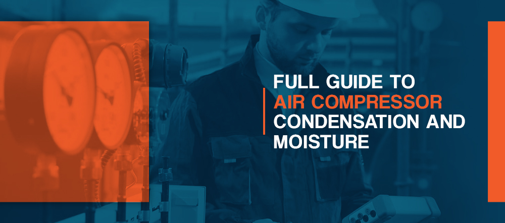 Full Guide to Air Compressor Condensation and Moisture