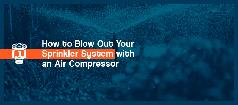 how to blow out your sprinkler system with an air comrpessor