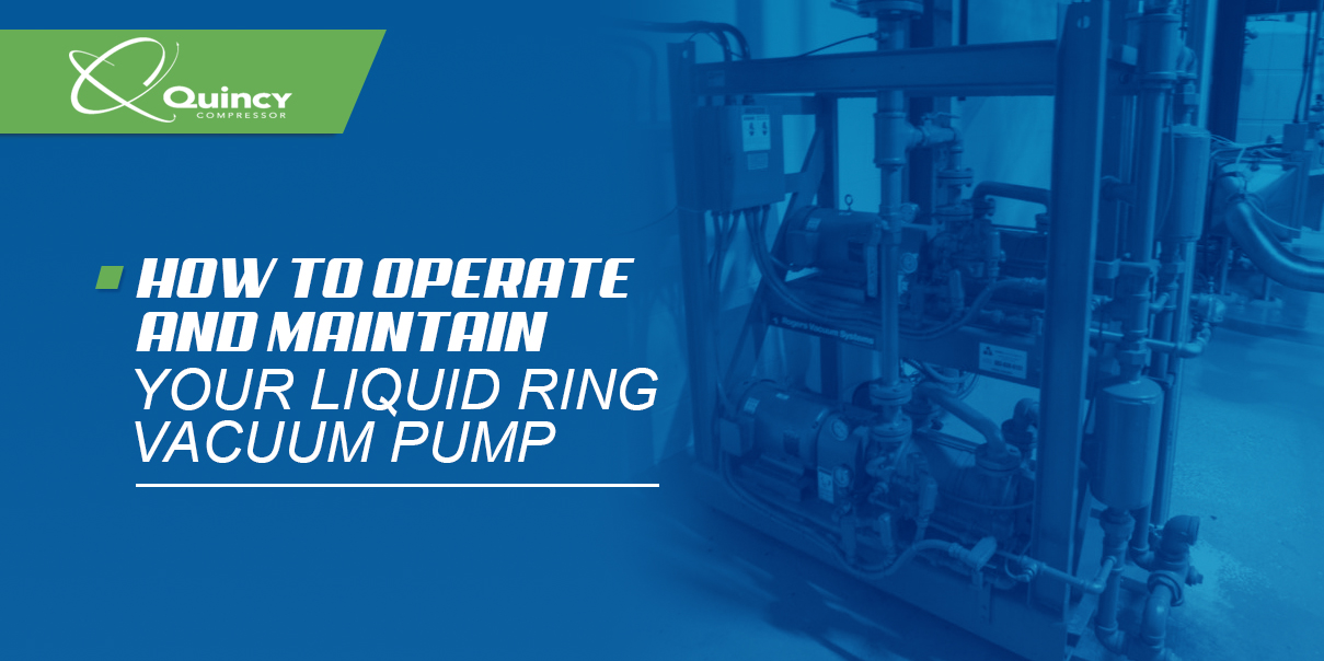 how to operate and maintain your liquid ring vacuum pump