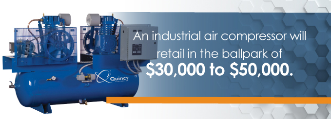 An industrial air compressor will retail in the ballpark of $30,000 to $50,000