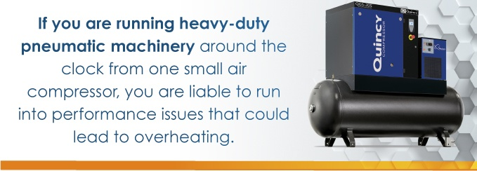 If you are running heavy-duty pneumatic machinery around the clock from one small air compressor, you are liable to run into performance issues that could lead to overheating