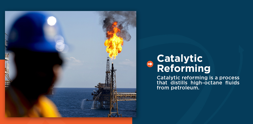 Catalytic reforming is a process that distills high-octane fluids from petroleum