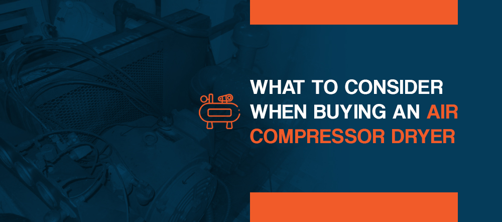 What to Consider When Buying an Air Compressor Dryer