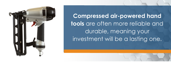Compressed air-powered hand tools are often more reliable and durable, meaning your investment will be a lasting one