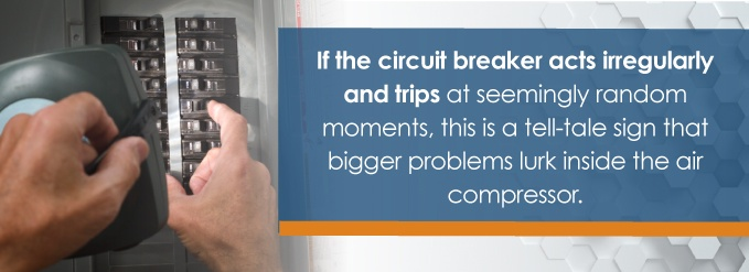 If the circuit breaker acts irregularly and trips at seemingly random moments, that is a tell-tale sign that bigger problems lurk inside the air compressor