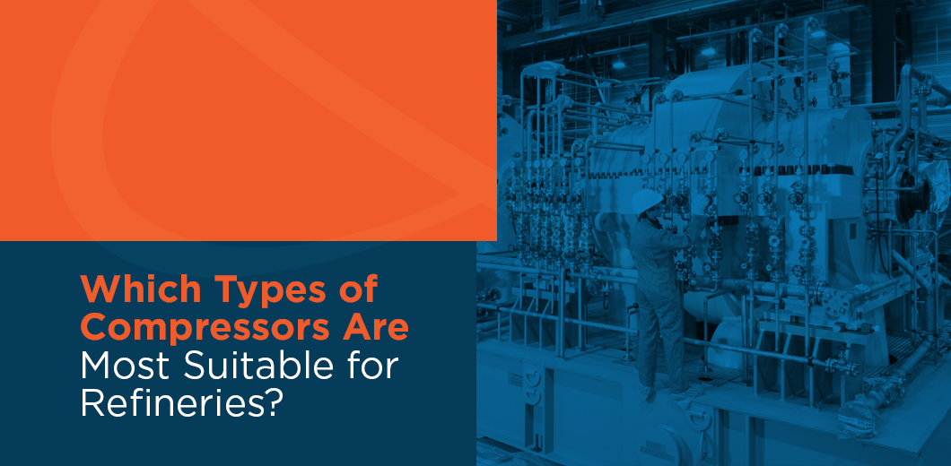 Which Types of Compressors Are Most Suitable for Refineries?