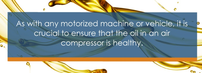 As with any motorized machine or vehicle, it is crucial to ensure that the oil in an air compressor is healthy.