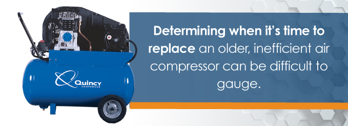 Determining when it's time to replace an older, inefficient air compressor can sometimes be difficult to gauge