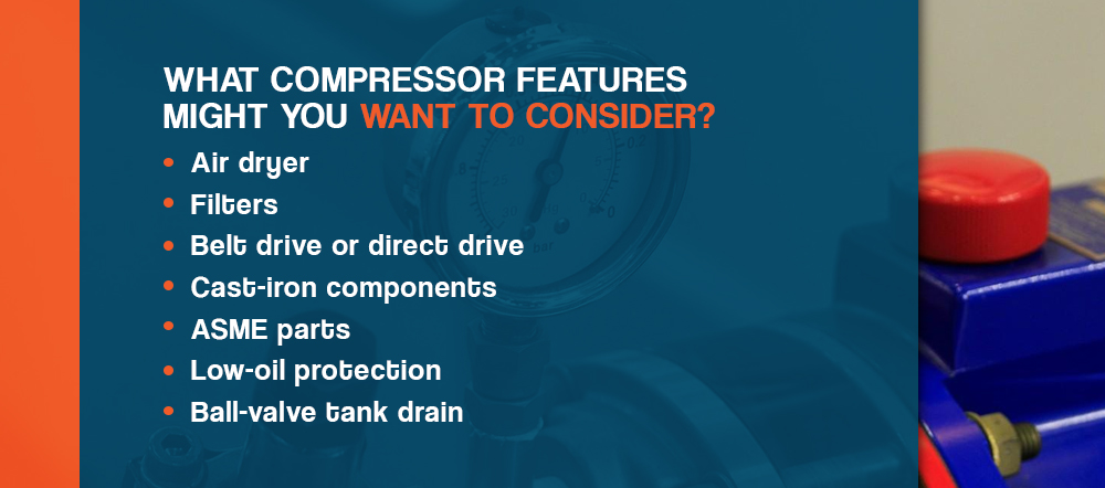 What compressor features might you want to consider